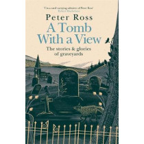 A Tomb With a View: The Stories and Glories of Graveyards by Peter Ross, 9781472267795