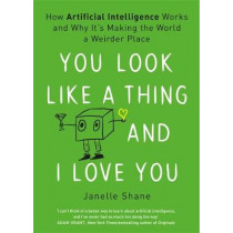 You Look Like a Thing and I Love You by Janelle Shane, 9781472268990