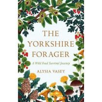 The Yorkshire Forager by Alysia Vasey, 9781472269102