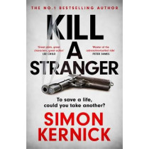Kill A Stranger: the twisting new thriller from the number one bestseller by Kernick, Simon, 9781472270955