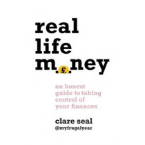 Real Life Money: An Honest Guide to Taking Control of Your Finances by My Frugal Year, 9781472272294