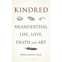 Kindred by Rebecca Wragg Sykes, 9781472937490