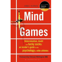 Mind Games: Determination, Doubt and Lucky Socks: An Insider's Guide to the Psychology of Elite Athletes by Annie Vernon, 9781472949141