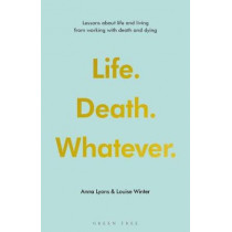We all know how this ends: Lessons about life and living from working with death and dying by Anna Lyons, 9781472966810