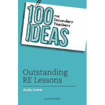 100 Ideas for Secondary Teachers: Outstanding RE Lessons by Andy Lewis, 9781472972422