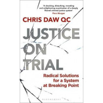 Justice on Trial: Radical Solutions for a System at Breaking Point by Chris Daw, 9781472977885