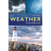The Weather Handbook: The Essential Guide to How Weather Is Formed and Develops by Alan Watts, 9781472978592