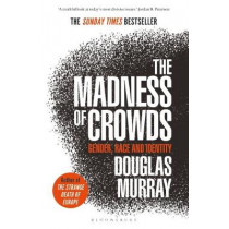 The Madness of Crowds: Gender, Race and Identity; THE SUNDAY TIMES BESTSELLER by Douglas Murray, 9781472979575
