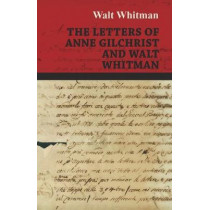 The Letters of Anne Gilchrist and Walt Whitman by Walt Whitman, 9781473329393