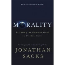 Morality: Restoring the Common Good in Divided Times by Jonathan Sacks, 9781473617315