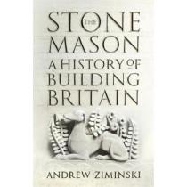 The Stonemason: A History of Building Britain by Andrew Ziminski, 9781473663930