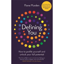 Defining You: How to profile yourself and unlock your full potential - SELF DEVELOPMENT BOOK OF THE YEAR 2019, BUSINESS BOOK AWARDS by Fiona Murden, 9781473668393
