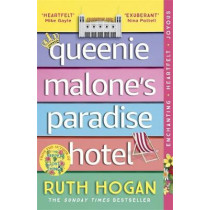 Queenie Malone's Paradise Hotel: the uplifting new novel from the author of The Keeper of Lost Things by Ruth Hogan, 9781473669031