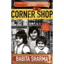 """The Corner Shop: 'A delightful story of growing up """"above the shop""""' Nigel Slater: A Radio 4 Book of the Week by Babita Sharma, 9781473673236"""