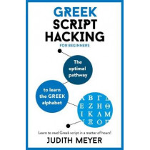 Greek Script Hacking: The optimal pathway to learn the Greek alphabet by Judith Meyer, 9781473679825