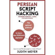 Persian Script Hacking: The optimal pathway to learn the Persian alphabet by Judith Meyer, 9781473680029