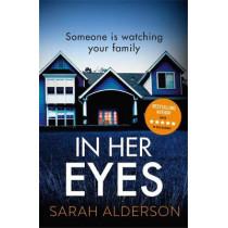 In Her Eyes: an unputdownable, twisty psychological thriller by Sarah Alderson, 9781473681842