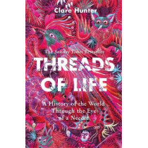 Threads of Life: A History of the World Through the Eye of a Needle by Clare Hunter, 9781473687936
