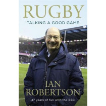 Rugby: Talking A Good Game: The Perfect Gift for Rugby Fans by Ian Robertson, 9781473694644