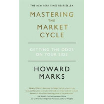 Mastering The Market Cycle: Getting the odds on your side by Howard Marks, 9781473695689