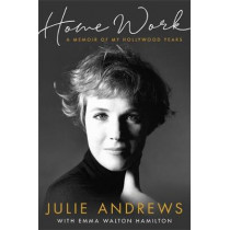 Home Work: A Memoir of My Hollywood Years by Julie Andrews, 9781474602167