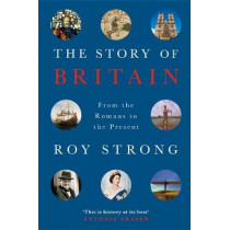 The Story of Britain: From the Romans to the Present by Roy Strong, 9781474607063