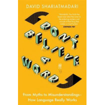 Don't Believe A Word: The Surprising Truth About Language by David Shariatmadari, 9781474608459