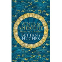 Venus and Aphrodite by Bettany Hughes, 9781474610360