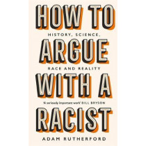 How to Argue With a Racist: History, Science, Race and Reality by Adam Rutherford, 9781474611244