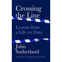 Crossing the Line: Lessons From a Life on Duty by John Sutherland, 9781474612364
