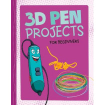 3D Pen Projects for Beginners: 4D An Augmented Reality Experience by Tammy Enz, 9781474751926
