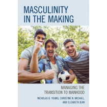 Masculinity in the Making: Managing the Transition to Manhood by Nicholas D. Young, 9781475854121