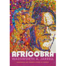 AFRICOBRA: Experimental Art toward a School of Thought by Wadsworth A. Jarrell, 9781478000563