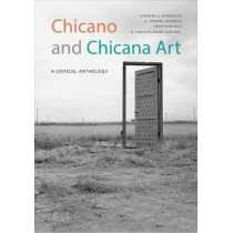 Chicano and Chicana Art: A Critical Anthology by Jennifer A. Gonzalez, 9781478003007