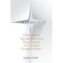 Unreconciled: From Racial Reconciliation to Racial Justice in Christian Evangelicalism by Andrea Smith, 9781478006404