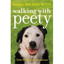Walking with Peety: The Dog Who Saved My Life by Eric O'Grey, 9781478971153