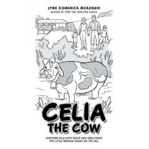 Celia the Cow: Another Tale with Doug and Gina from the Little Brown House on the Hill by Lynn Domenick McKenzie, 9781480835245