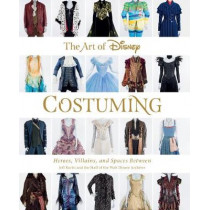 The Art Of Disney Costuming: Heroes, Villains, & Spaces Between by Rebecca Cline, 9781484741221