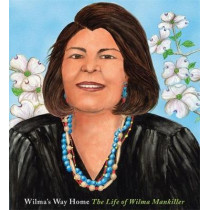 Wilma's Way Home: The Life of Wilma Mankiller by Doreen Rappaport, 9781484747186