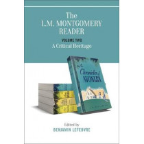 The L.M. Montgomery Reader: Volume Two: A Critical Heritage by Benjamin Lefebvre, 9781487526030