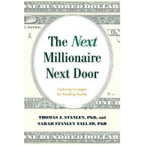 The Next Millionaire Next Door: Enduring Strategies for Building Wealth by Thomas J Stanley, 9781493052752