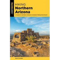 Hiking Northern Arizona: A Guide To Northern Arizona's Greatest Hiking Adventures, Fourth Edition (State Hiking Guides Series) by GRUBBS, BRUCE, 9781493053377
