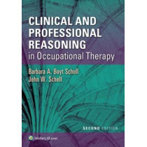 Clinical and Professional Reasoning in Occupational Therapy by Barbara A. Boyt Schell, 9781496335890