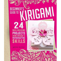 Origami + Papercrafting = Kirigami: 24 Skill-Building Projects for the Absolute Beginner by Ghylenn Descamps, 9781497100169