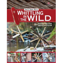 Victorinox Swiss Army Knife Whittling in the Wild: 30+ Fun & Useful Things to Make Using Your Swiss Army Knife by Felix Immler, 9781497100718