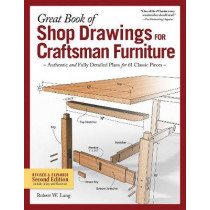 Great Book of Shop Drawings for Craftsman Furniture, Revised & Expanded Second Edition: Authentic and Fully Detailed Plans for 61 Classic Pieces by Robert W Lang, 9781497101104