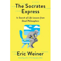 The Socrates Express: In Search of Life Lessons from Dead Philosophers by Eric Weiner, 9781501129018