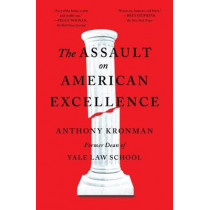 The Assault on American Excellence by Anthony T Kronman, 9781501199493
