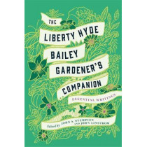 The Liberty Hyde Bailey Gardener's Companion: Essential Writings by Liberty Hyde Bailey, 9781501740237