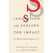 Innovation and Scaling for Impact: How Effective Social Enterprises Do It by Christian Seelos, 9781503611610